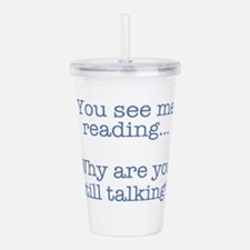 You See Me Reading...W Acrylic Double-wall Tumbler