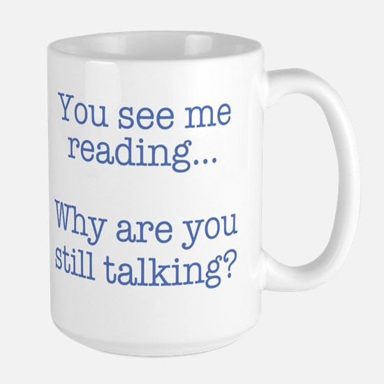 You See Me Reading...Why Are You Still Talkin Mugs