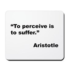 Aristotle Quote on Perceive & Suffer Mousepad