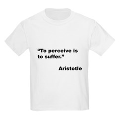 Aristotle Quote on Perceive & Suffer (Front) T-Shirt