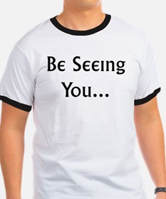 Be Seeing You 02 T-Shirt