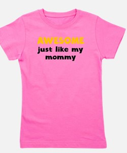 Awesome Just Like My Mommy T-Shirt