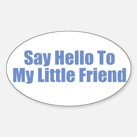 Say Hello to My Little Friend Decal