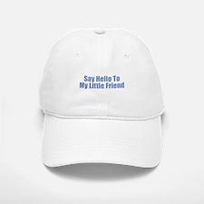 Say Hello to My Little Friend Baseball Baseball Cap