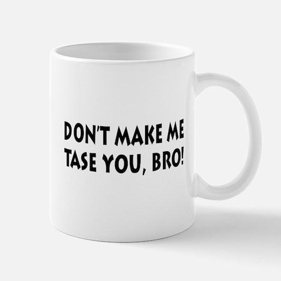 Don't Tase Me, Bro T-shirts Mug