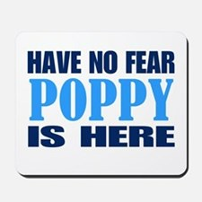 Have No Fear Poppy Is Here Mousepad