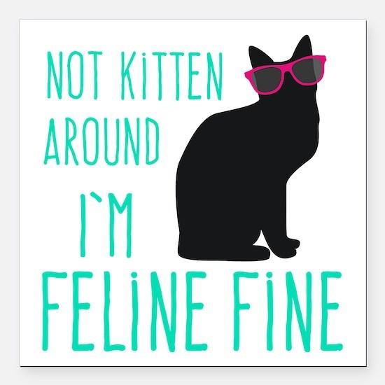 "Not Kitten Around I' Square Car Magnet 3"" x 3"""