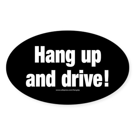 Hang up and drive Bumper Sticker (Oval)