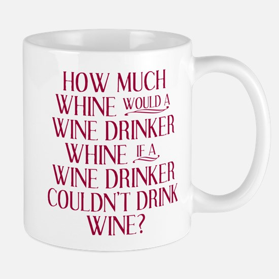 How Much Whine Would a Wine Drinker Whine 9 Mugs