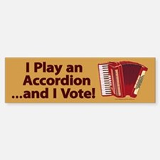I Play Accordion and I Vote Bumper Bumper Bumper Sticker