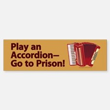 Play an Accordion Go to Prison Bumper Sticker (10)