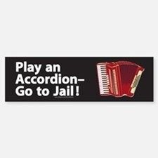 Play an Accordion, Go to Jail Bumper Bumper Bumper Sticker