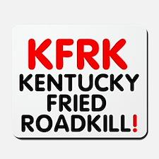 KFRK - KENTUCKY FRIED ROADKILL! Mousepad