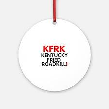 KFRK - KENTUCKY FRIED ROADKILL! Round Ornament