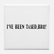 I've Been Tased, Bro! Tile Coaster