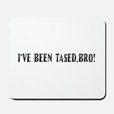 I've Been Tased, Bro! Mousepad