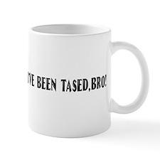 I've Been Tased, Bro! Mug