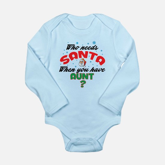 WHO NEEDS SANTA WHEN YOU HAVE AUNT Body Suit