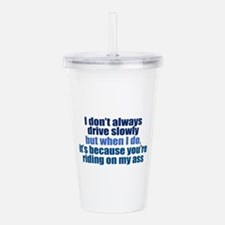 I Don't Always Drive S Acrylic Double-wall Tumbler