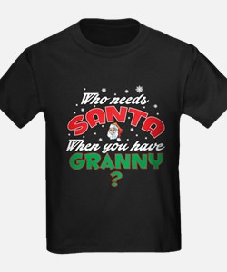 WHO NEEDS SANTA WHEN YOU HAVE GRANNY T-Shirt