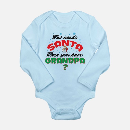 WHO NEEDS SANTA WHEN YOU HAVE GRANDPA Body Suit