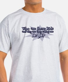 Who Are These Kids? (Dad) T-Shirt