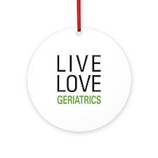 Live Love Geriatrics Ornament (Round)