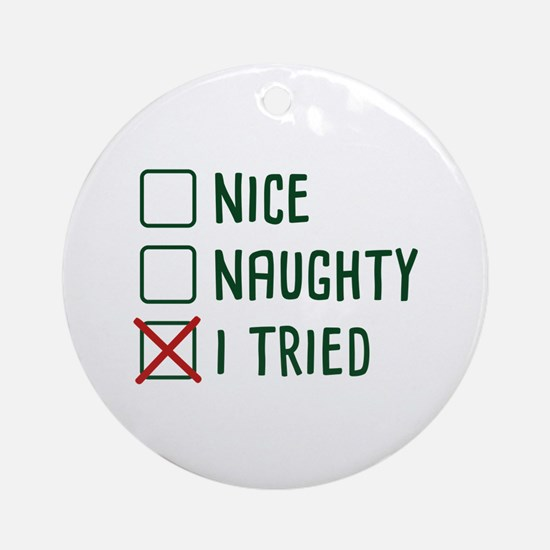 ChristmasITriedNice1A.png Round Ornament