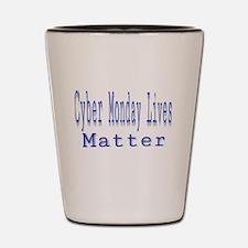 Cyber Monday Lives Matter Shot Glass