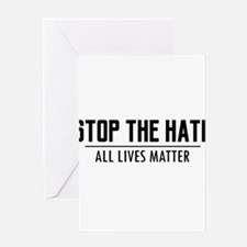 Stop The Hate - All Lives Matter Greeting Cards