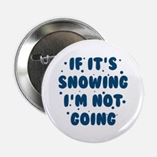 """If It's Snowing 2.25"""" Button"""