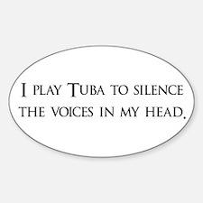I Play Tuba To Silence The Vo Oval Decal