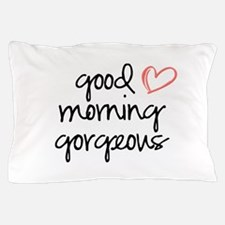 Good Morning Gorgeous Pillow Case