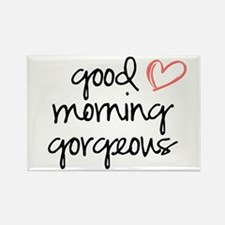 Good Morning Gorgeous Magnets