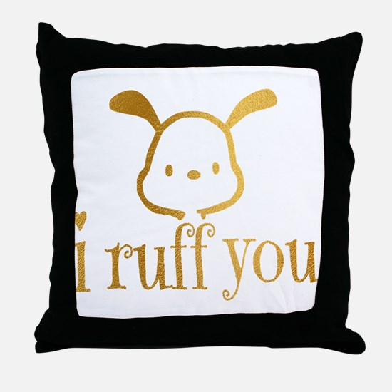 I Ruff You Throw Pillow