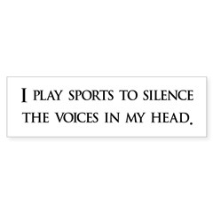 I Play Sports To Silence The Bumper Bumper Sticker