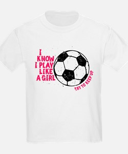 I Know I Play Like a Girl T-Shirt