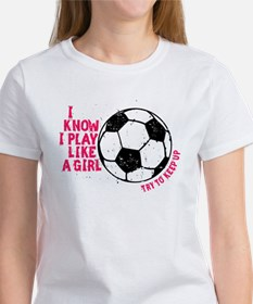I Know I Play Like A Girl Women's T-Shirt