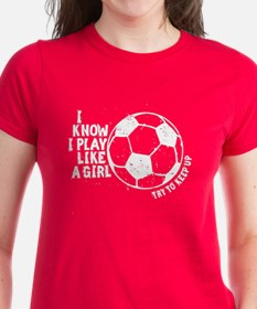 I Know I Play Like A Girl Tee