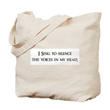 I Sing To Silence The Voices Tote Bag