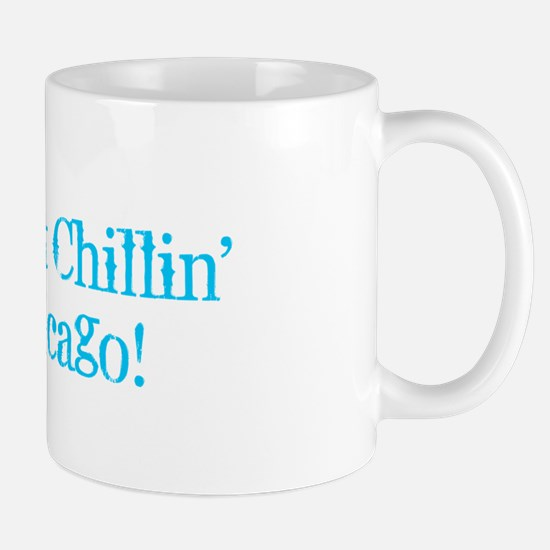 I'm Just Chillin' in Chicago Mugs