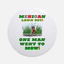 MEXICAN LAWN BOY - ONE MAN WENT TO Round Ornament