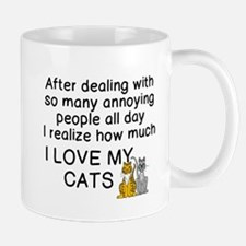 ANNOYING PEOPLE, REALIZE HOW MUCH LOVE CATS Mugs