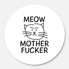 MEOW MOTHER FUCKER Round Car Magnet