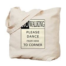 No Walking - Please Dance  Tote Bag