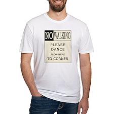 No Walking - Please Dance  Shirt