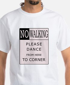 No Walking - Please Dance Shirt
