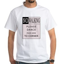 No Walking - Please Dance White T-shirt