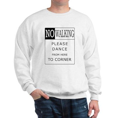 No Walking - Please Dance Sweatshirt