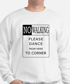 No Walking - Please Dance  Sweatshirt